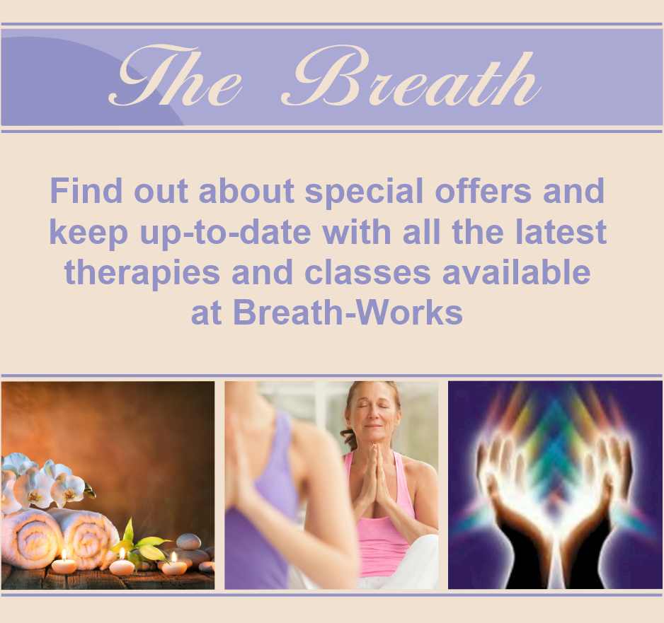 Find out about special offers and keep up-to-date with all the latest therapies and classes available at Breath-Works: sign up for the Breath-Works newsletter